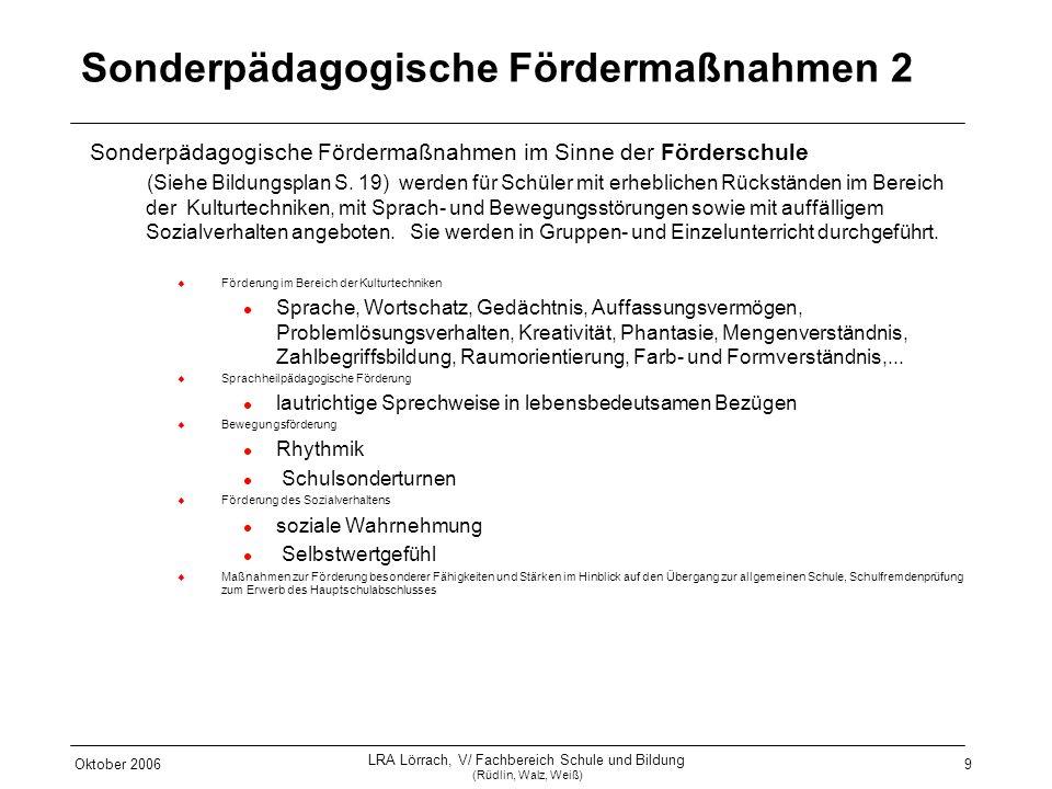 Oktober 2006 LRA Lörrach, V/ Fachbereich Schule und Bildung (Rüdlin, Walz, Weiß) 9 Sonderpädagogische Fördermaßnahmen 2 Sonderpädagogische Fördermaßna