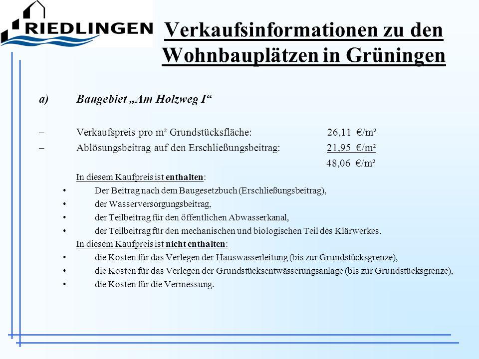 Verkaufsinformationen zu den Wohnbauplätzen in Grüningen a)Baugebiet Am Holzweg I –Verkaufspreis pro m² Grundstücksfläche: 26,11 /m² –Ablösungsbeitrag