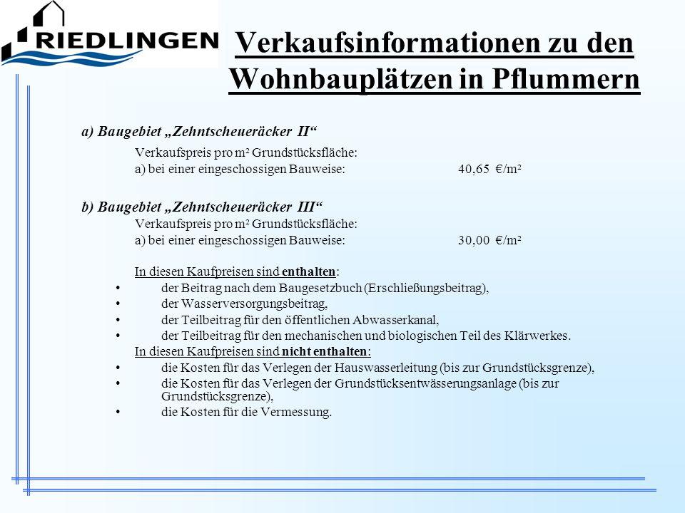 Verkaufsinformationen zu den Wohnbauplätzen in Pflummern a) Baugebiet Zehntscheueräcker II Verkaufspreis pro m² Grundstücksfläche: a) bei einer einges