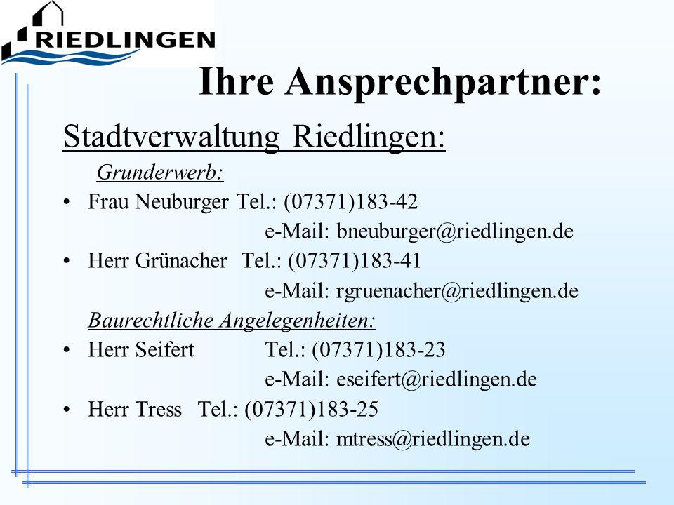Stadtverwaltung Riedlingen: Grunderwerb: Frau Neuburger Tel.: (07371)183-42 e-Mail: bneuburger@riedlingen.de Herr Grünacher Tel.: (07371)183-41 e-Mail