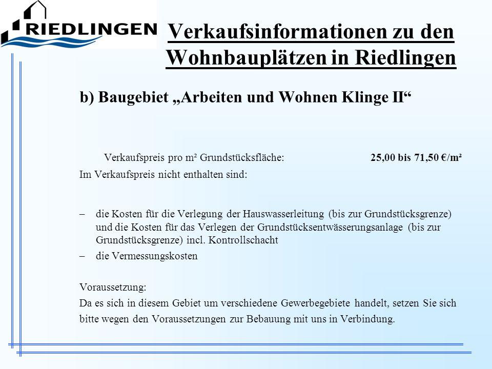 Verkaufsinformationen zu den Wohnbauplätzen in Riedlingen b) Baugebiet Arbeiten und Wohnen Klinge II Verkaufspreis pro m² Grundstücksfläche:25,00 bis