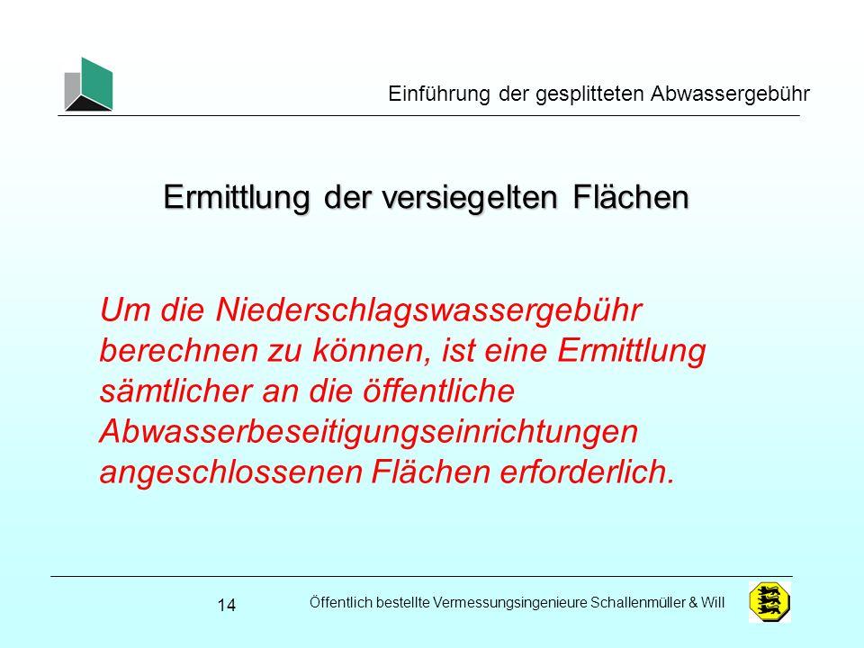 Öffentlich bestellte Vermessungsingenieure Schallenmüller & Will Einführung der gesplitteten Abwassergebühr Ermittlung der versiegelten Flächen 14 Um