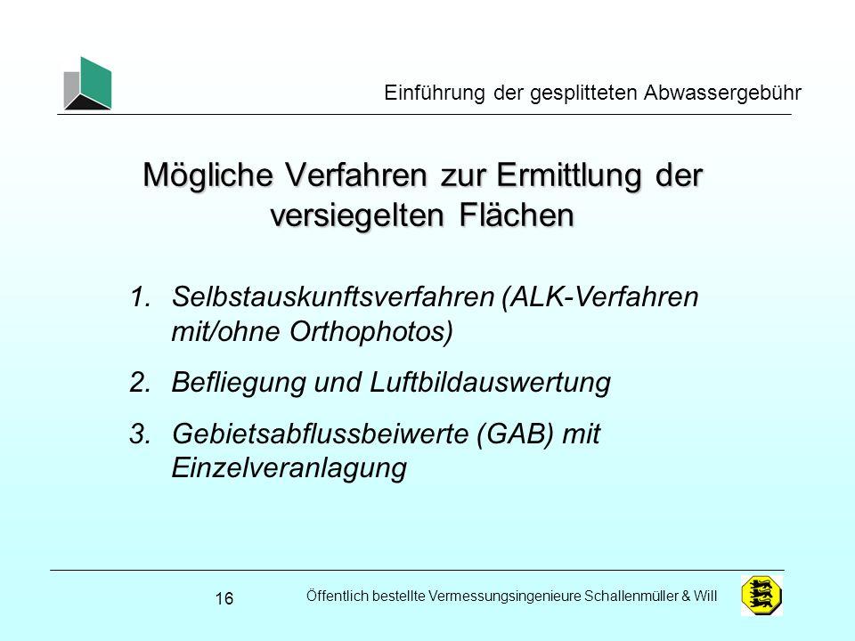 Öffentlich bestellte Vermessungsingenieure Schallenmüller & Will Einführung der gesplitteten Abwassergebühr Mögliche Verfahren zur Ermittlung der vers