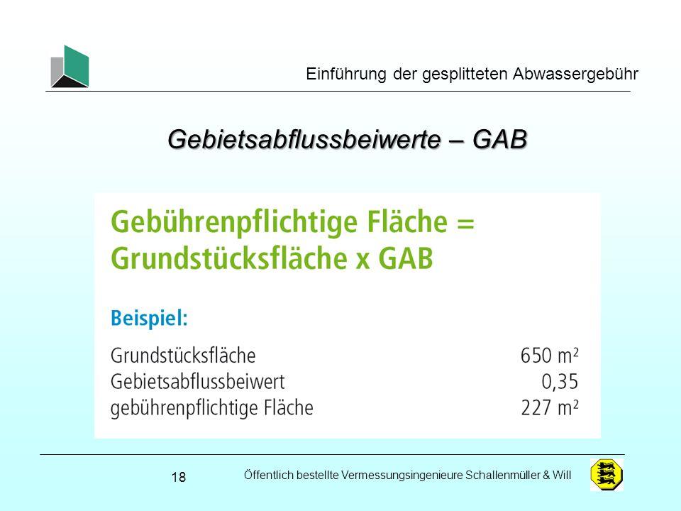 Öffentlich bestellte Vermessungsingenieure Schallenmüller & Will Einführung der gesplitteten Abwassergebühr Gebietsabflussbeiwerte – GAB 18