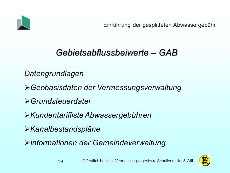 Öffentlich bestellte Vermessungsingenieure Schallenmüller & Will Einführung der gesplitteten Abwassergebühr Gebietsabflussbeiwerte – GAB 19 Datengrund