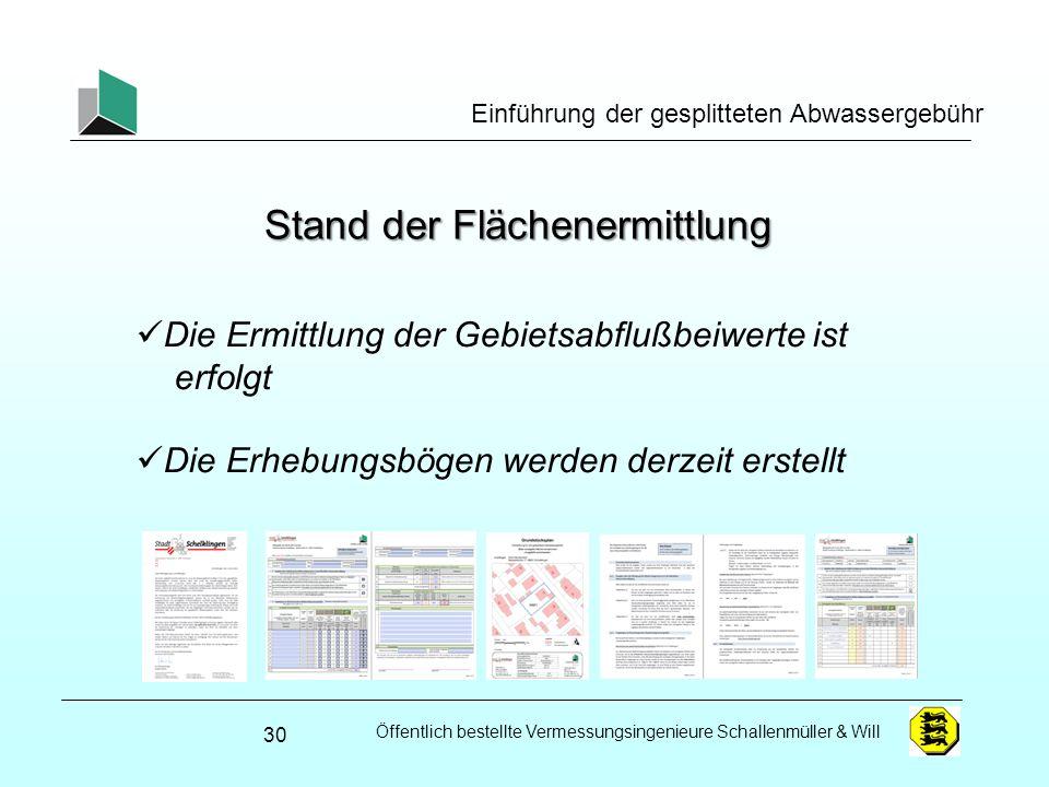 Öffentlich bestellte Vermessungsingenieure Schallenmüller & Will Einführung der gesplitteten Abwassergebühr 30 Stand der Flächenermittlung Die Ermittl