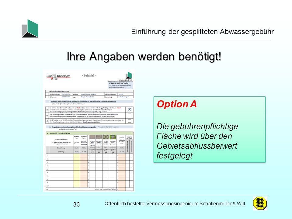 Öffentlich bestellte Vermessungsingenieure Schallenmüller & Will Einführung der gesplitteten Abwassergebühr Ihre Angaben werden benötigt! 33 Option A