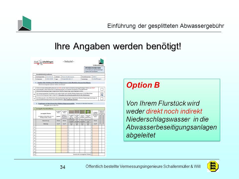 Öffentlich bestellte Vermessungsingenieure Schallenmüller & Will Einführung der gesplitteten Abwassergebühr Ihre Angaben werden benötigt! 34 Option B