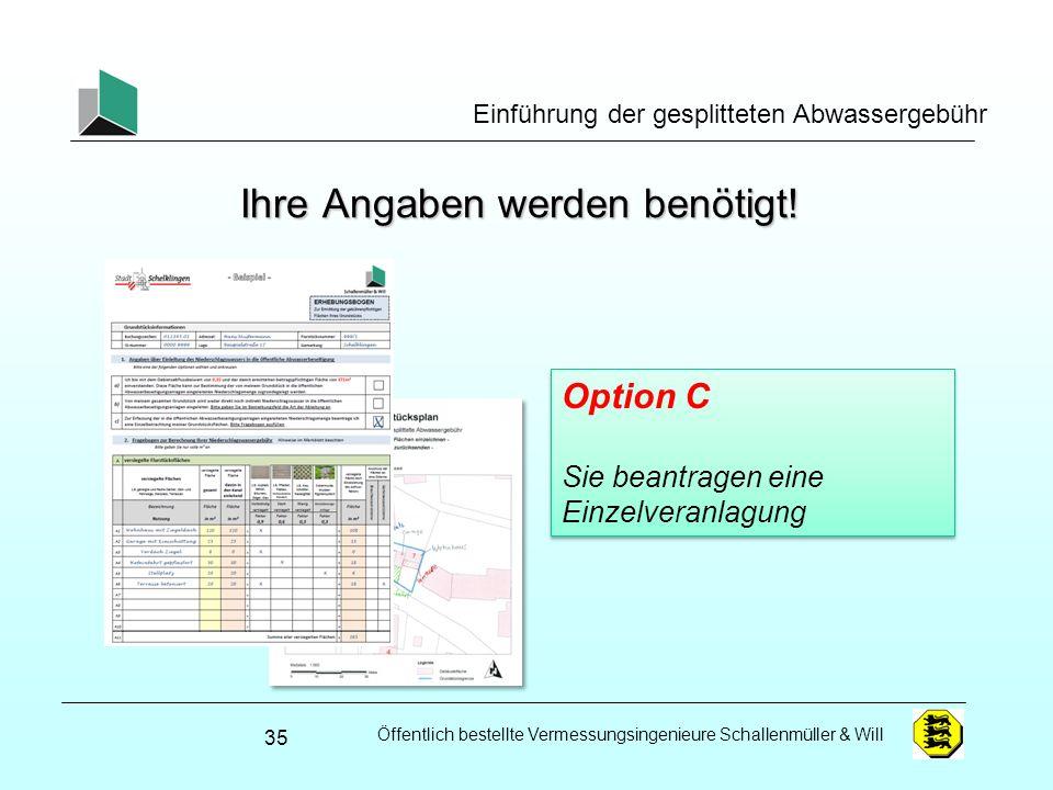 Öffentlich bestellte Vermessungsingenieure Schallenmüller & Will Einführung der gesplitteten Abwassergebühr Ihre Angaben werden benötigt! 35 Option C