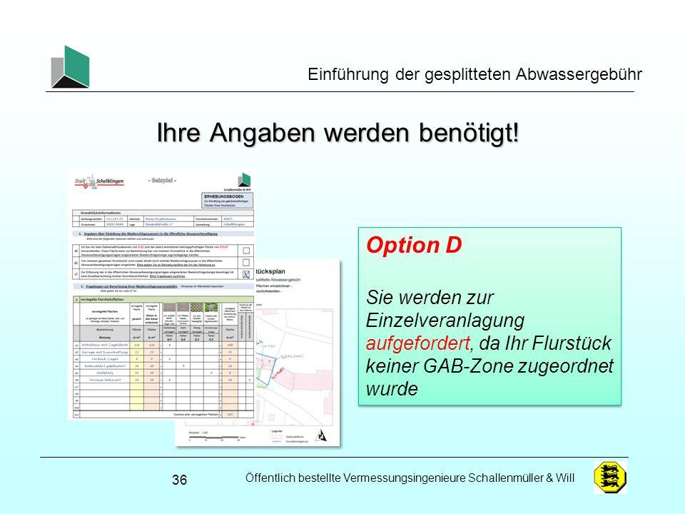 Öffentlich bestellte Vermessungsingenieure Schallenmüller & Will Einführung der gesplitteten Abwassergebühr Ihre Angaben werden benötigt! 36 Option D