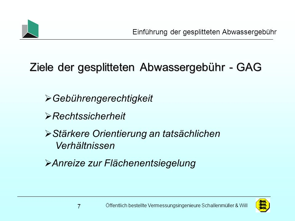 Öffentlich bestellte Vermessungsingenieure Schallenmüller & Will Einführung der gesplitteten Abwassergebühr Ziele der gesplitteten Abwassergebühr - GA