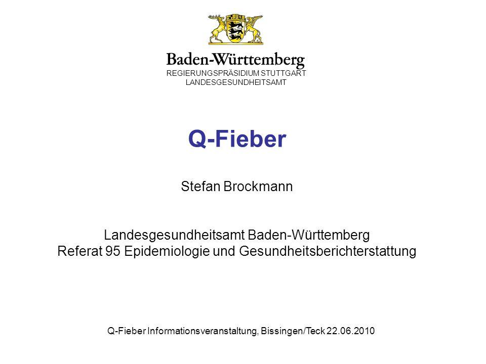 Q-Fieber Stefan Brockmann Landesgesundheitsamt Baden-Württemberg Referat 95 Epidemiologie und Gesundheitsberichterstattung REGIERUNGSPRÄSIDIUM STUTTGA