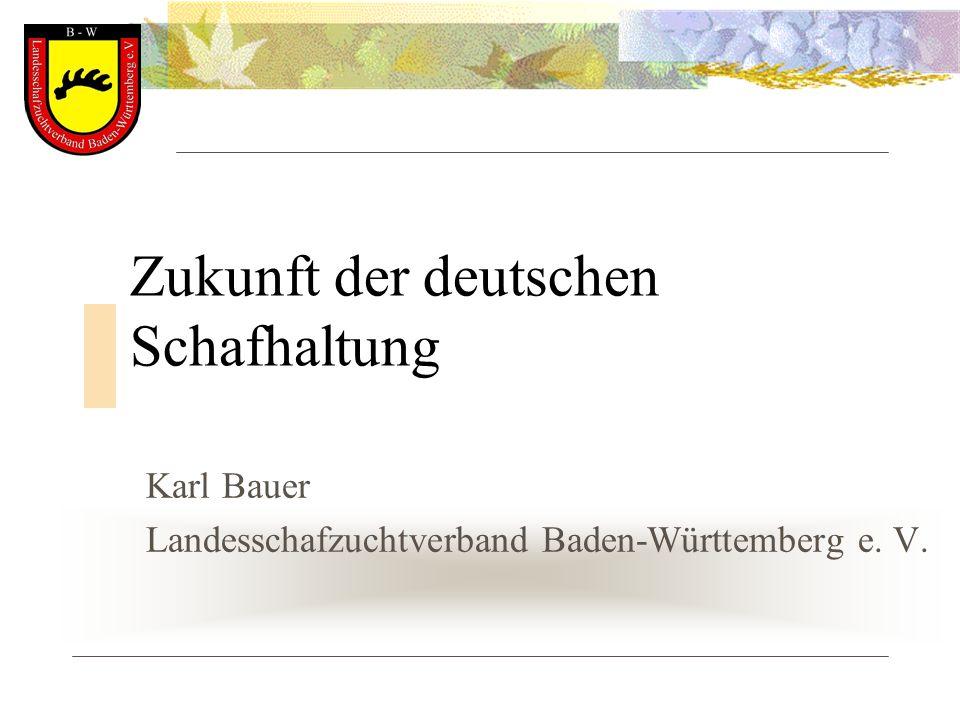 Zukunft der deutschen Schafhaltung Karl Bauer Landesschafzuchtverband Baden-Württemberg e. V.
