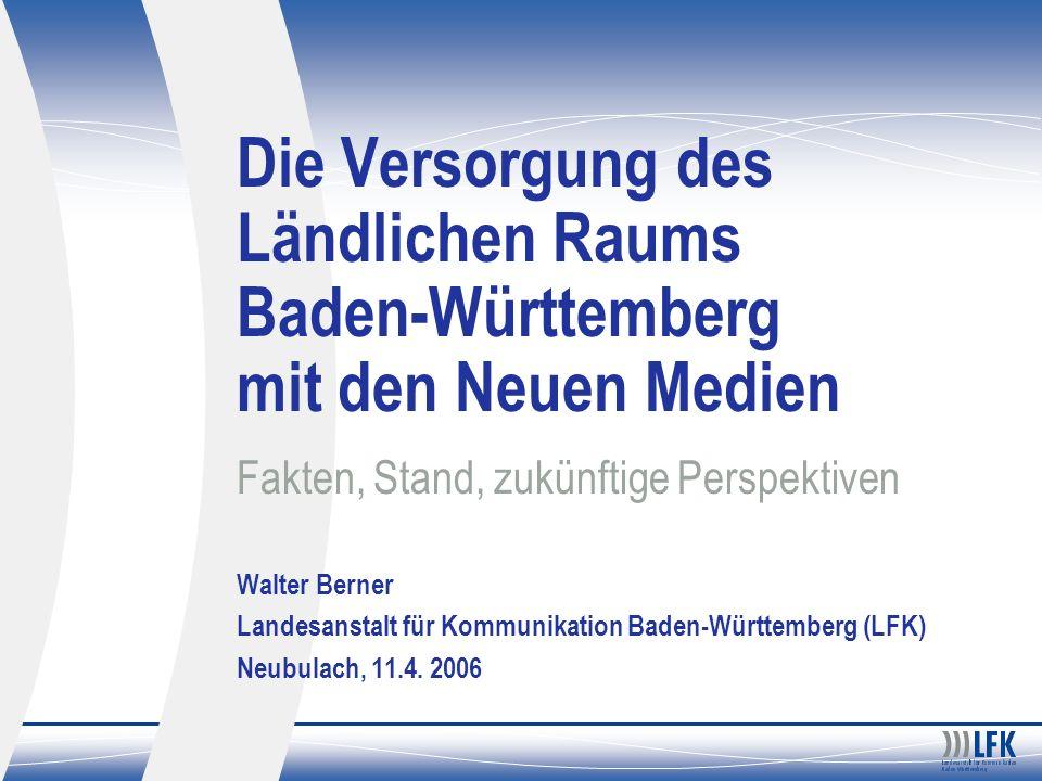 Die Versorgung des Ländlichen Raums Baden-Württemberg mit den Neuen Medien Fakten, Stand, zukünftige Perspektiven Walter Berner Landesanstalt für Komm