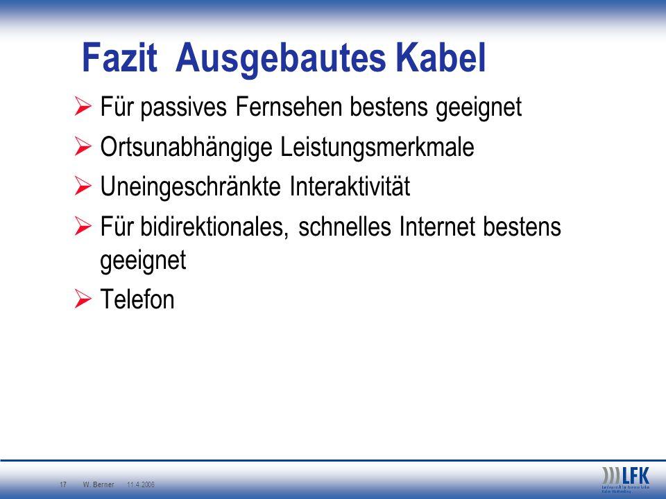 W. Berner 11.4.2006 17 Fazit Ausgebautes Kabel Für passives Fernsehen bestens geeignet Ortsunabhängige Leistungsmerkmale Uneingeschränkte Interaktivit