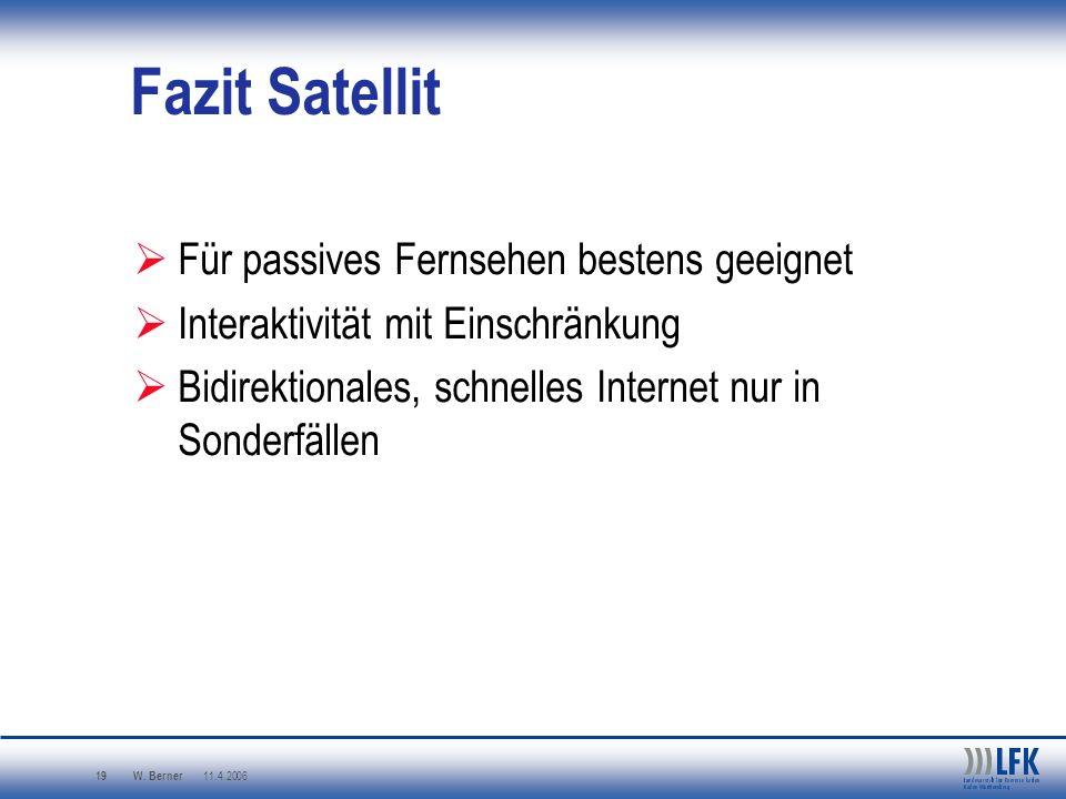 W. Berner 11.4.2006 19 Fazit Satellit Für passives Fernsehen bestens geeignet Interaktivität mit Einschränkung Bidirektionales, schnelles Internet nur