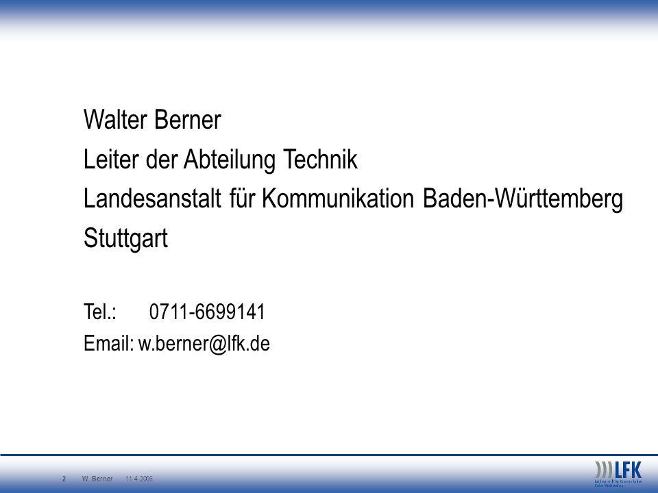 W. Berner 11.4.2006 2 Walter Berner Leiter der Abteilung Technik Landesanstalt für Kommunikation Baden-Württemberg Stuttgart Tel.:0711-6699141 Email: