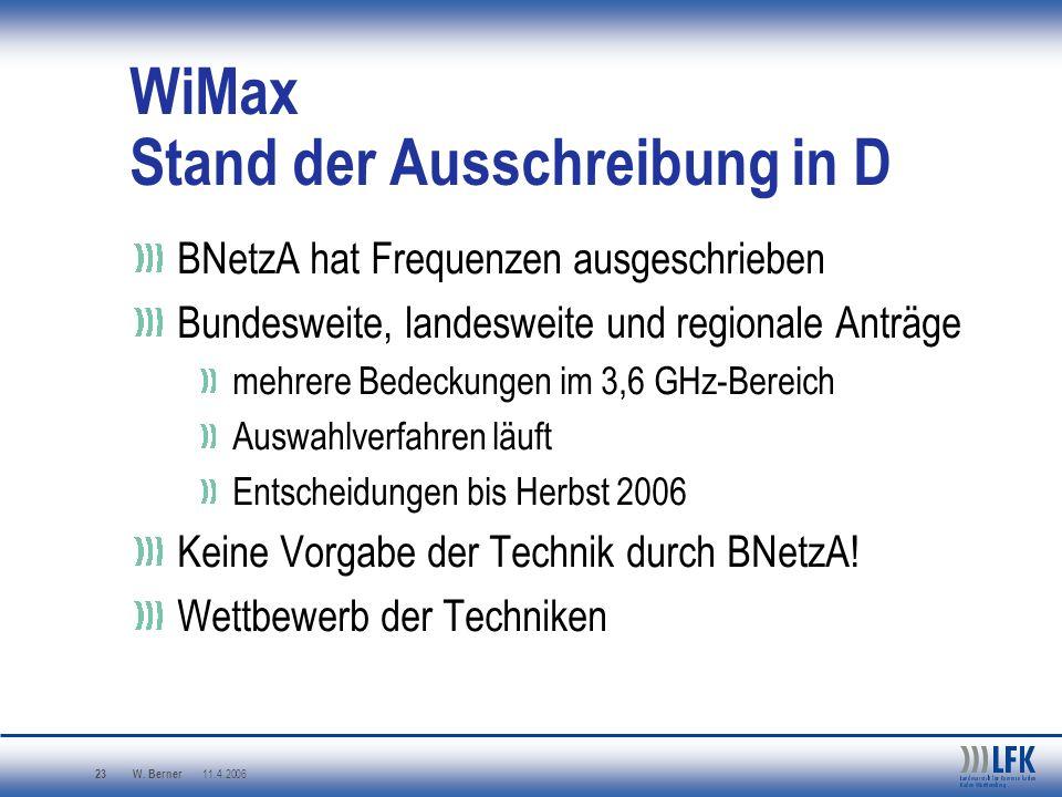 W. Berner 11.4.2006 23 WiMax Stand der Ausschreibung in D BNetzA hat Frequenzen ausgeschrieben Bundesweite, landesweite und regionale Anträge mehrere