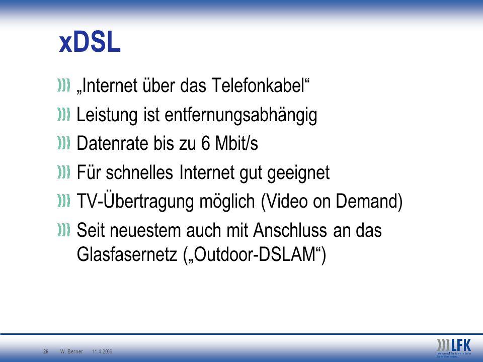 W. Berner 11.4.2006 26 xDSL Internet über das Telefonkabel Leistung ist entfernungsabhängig Datenrate bis zu 6 Mbit/s Für schnelles Internet gut geeig