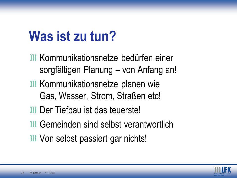 W. Berner 11.4.2006 32 Was ist zu tun? Kommunikationsnetze bedürfen einer sorgfältigen Planung – von Anfang an! Kommunikationsnetze planen wie Gas, Wa