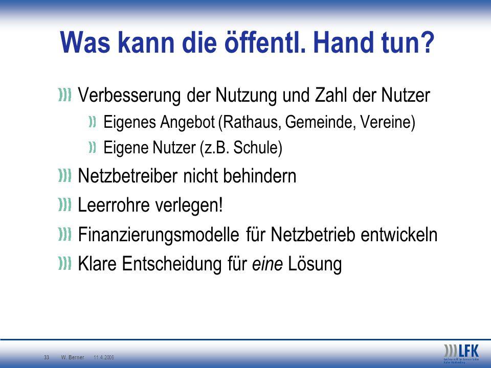 W. Berner 11.4.2006 33 Was kann die öffentl. Hand tun? Verbesserung der Nutzung und Zahl der Nutzer Eigenes Angebot (Rathaus, Gemeinde, Vereine) Eigen
