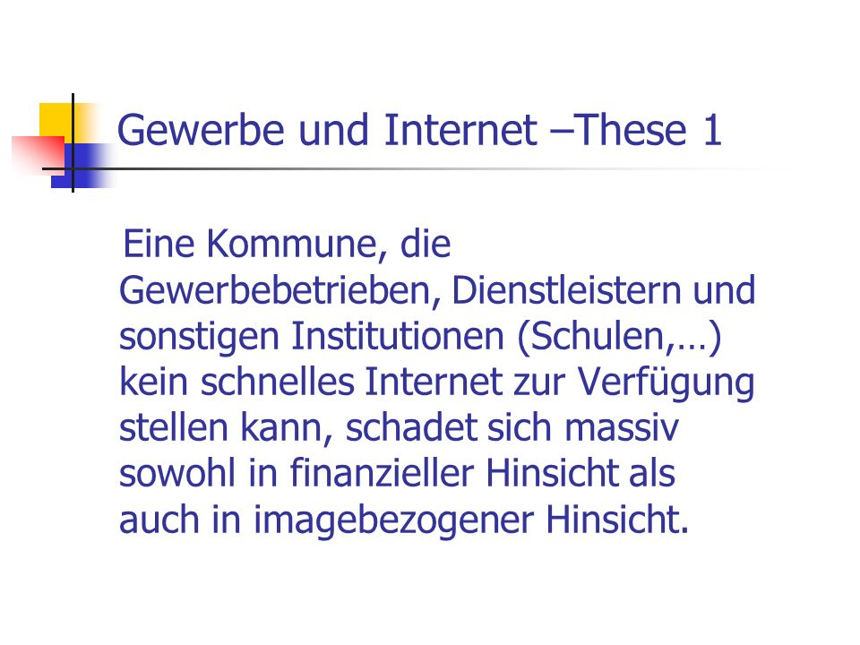 Gewerbe und Internet –These 1 Eine Kommune, die Gewerbebetrieben, Dienstleistern und sonstigen Institutionen (Schulen,…) kein schnelles Internet zur V