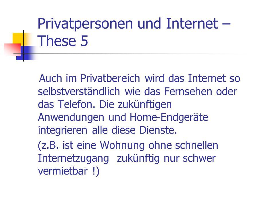 Privatpersonen und Internet – These 5 Auch im Privatbereich wird das Internet so selbstverständlich wie das Fernsehen oder das Telefon. Die zukünftige