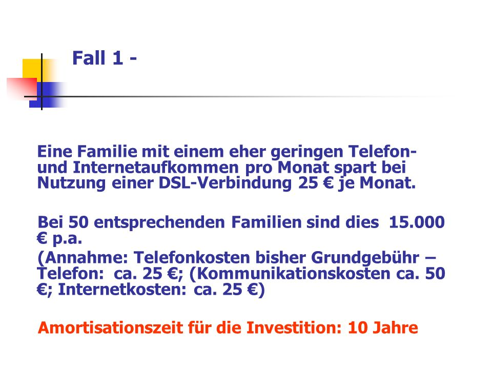 Fall 1 - Eine Familie mit einem eher geringen Telefon- und Internetaufkommen pro Monat spart bei Nutzung einer DSL-Verbindung 25 je Monat. Bei 50 ents