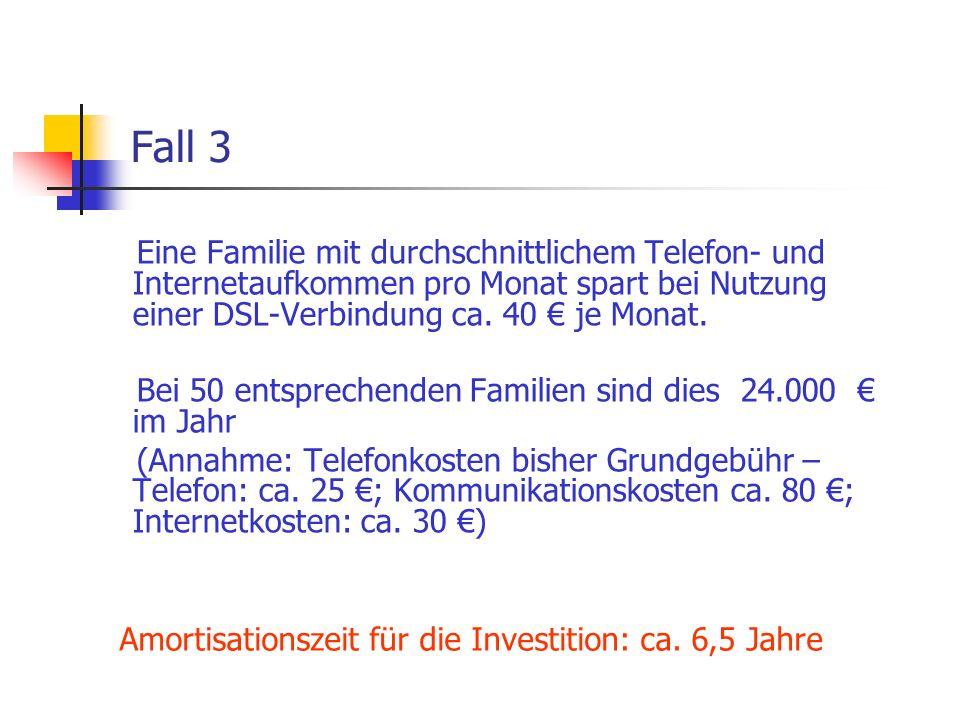 Fall 3 Eine Familie mit durchschnittlichem Telefon- und Internetaufkommen pro Monat spart bei Nutzung einer DSL-Verbindung ca. 40 je Monat. Bei 50 ent