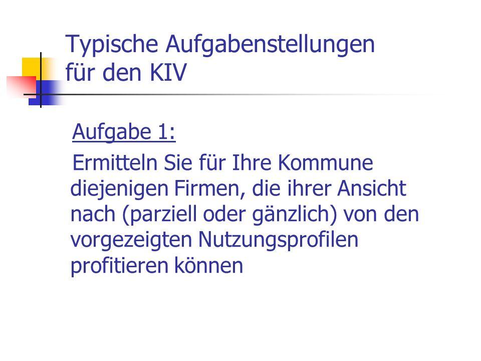 Typische Aufgabenstellungen für den KIV Aufgabe 1: Ermitteln Sie für Ihre Kommune diejenigen Firmen, die ihrer Ansicht nach (parziell oder gänzlich) v