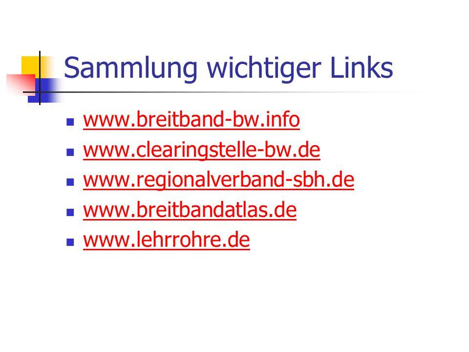 Sammlung wichtiger Links www.breitband-bw.info www.clearingstelle-bw.de www.regionalverband-sbh.de www.breitbandatlas.de www.lehrrohre.de