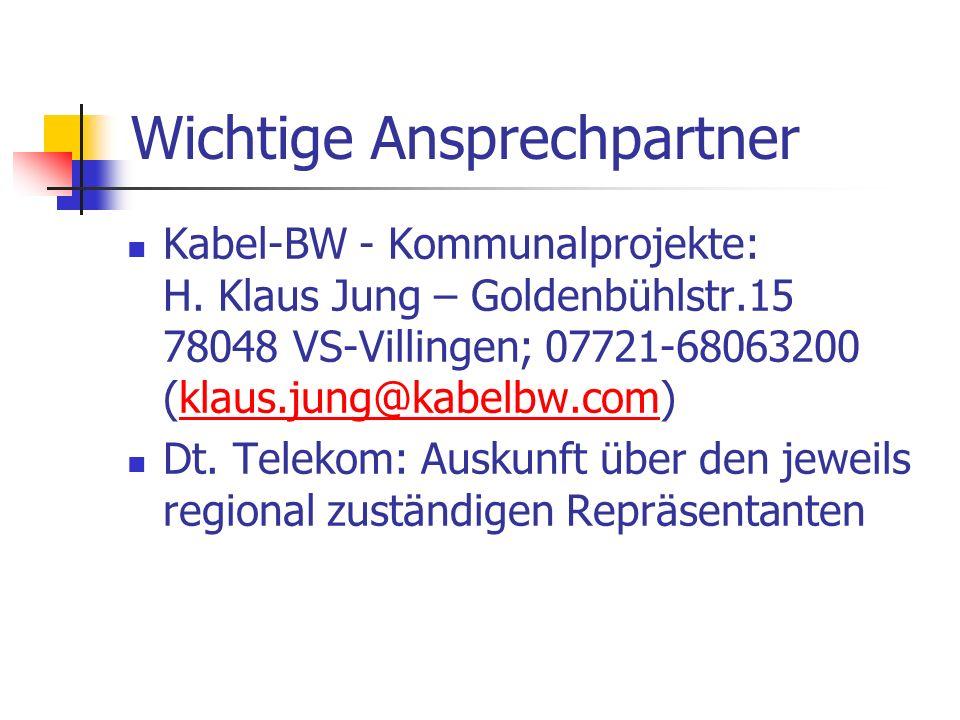 Wichtige Ansprechpartner Kabel-BW - Kommunalprojekte: H. Klaus Jung – Goldenbühlstr.15 78048 VS-Villingen; 07721-68063200 (klaus.jung@kabelbw.com)klau