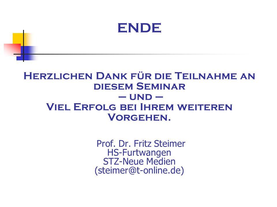 ENDE Herzlichen Dank für die Teilnahme an diesem Seminar – und – Viel Erfolg bei Ihrem weiteren Vorgehen. Prof. Dr. Fritz Steimer HS-Furtwangen STZ-Ne