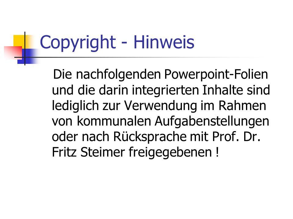 Copyright - Hinweis Die nachfolgenden Powerpoint-Folien und die darin integrierten Inhalte sind lediglich zur Verwendung im Rahmen von kommunalen Aufg