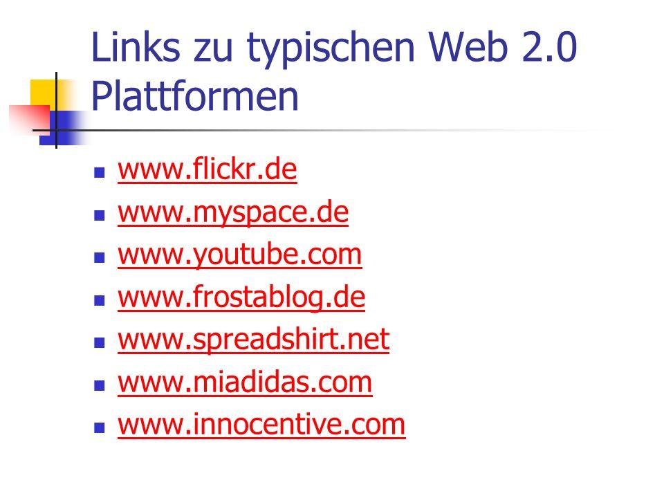 Links zu typischen Web 2.0 Plattformen www.flickr.de www.myspace.de www.youtube.com www.frostablog.de www.spreadshirt.net www.miadidas.com www.innocen