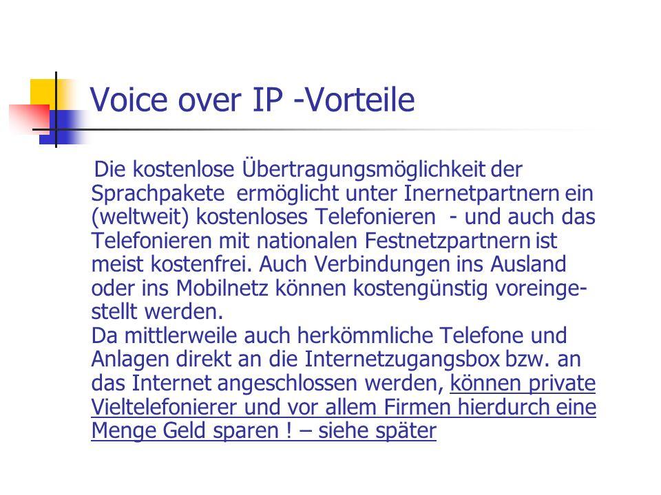 Voice over IP -Vorteile Die kostenlose Übertragungsmöglichkeit der Sprachpakete ermöglicht unter Inernetpartnern ein (weltweit) kostenloses Telefonier