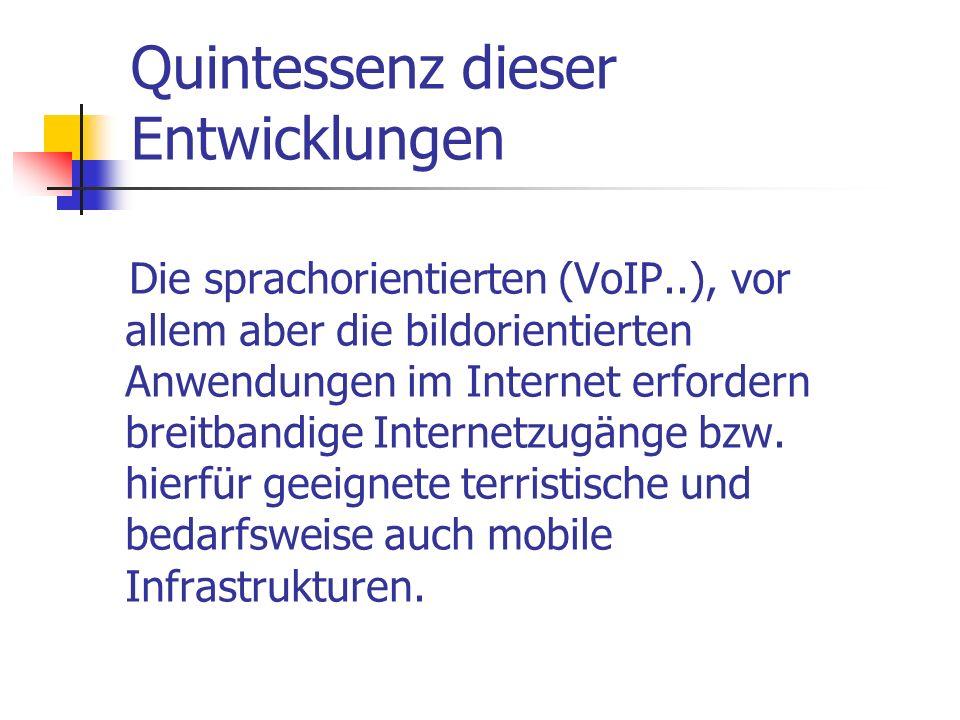 Quintessenz dieser Entwicklungen Die sprachorientierten (VoIP..), vor allem aber die bildorientierten Anwendungen im Internet erfordern breitbandige I