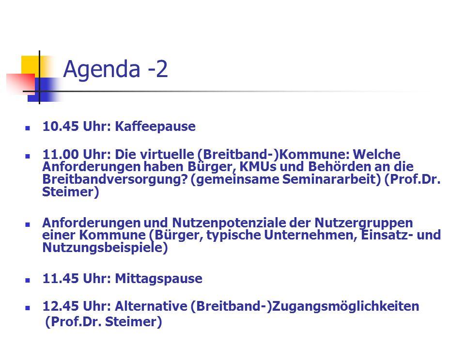 Agenda -2 10.45 Uhr: Kaffeepause 11.00 Uhr: Die virtuelle (Breitband-)Kommune: Welche Anforderungen haben Bürger, KMUs und Behörden an die Breitbandve