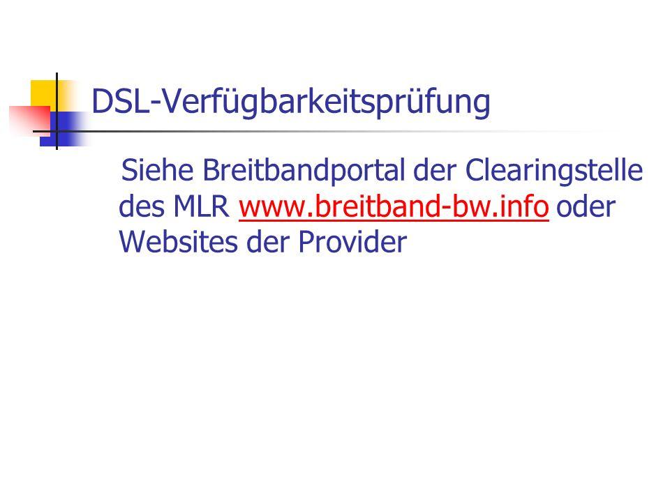 DSL-Verfügbarkeitsprüfung Siehe Breitbandportal der Clearingstelle des MLR www.breitband-bw.info oder Websites der Providerwww.breitband-bw.info