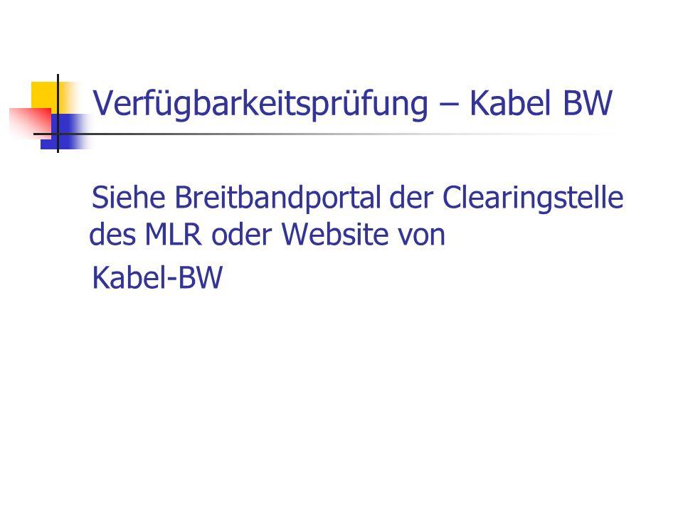 Siehe Breitbandportal der Clearingstelle des MLR oder Website von Kabel-BW Verfügbarkeitsprüfung – Kabel BW