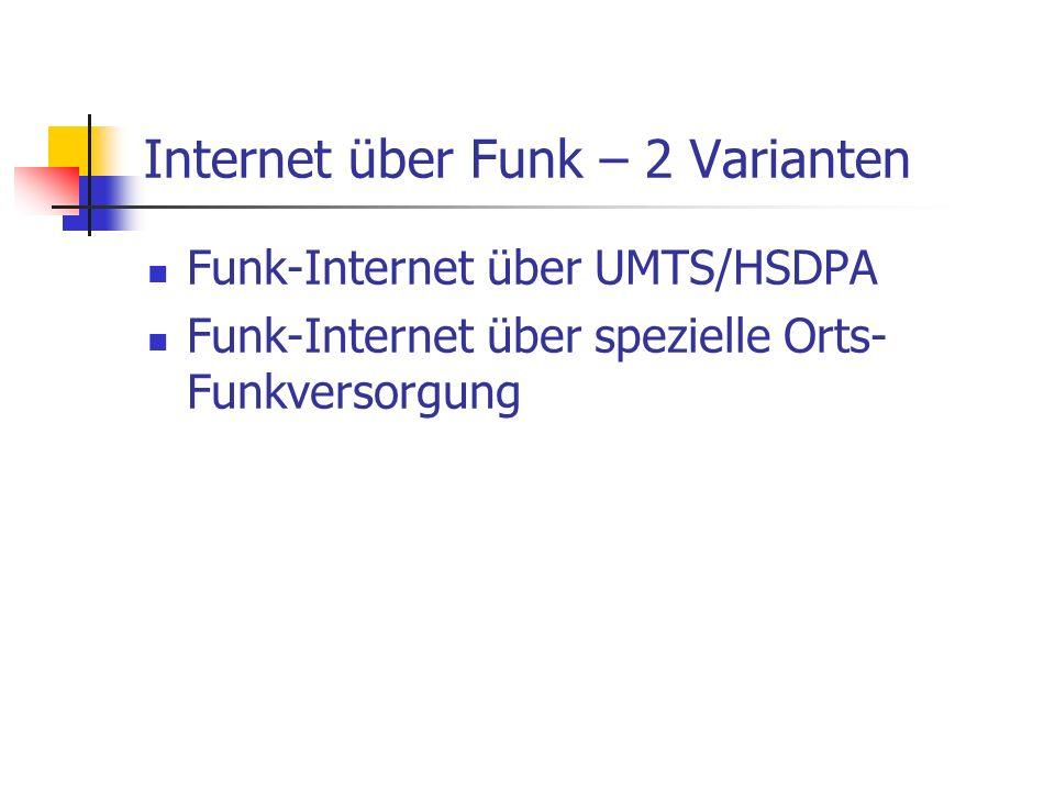 Internet über Funk – 2 Varianten Funk-Internet über UMTS/HSDPA Funk-Internet über spezielle Orts- Funkversorgung