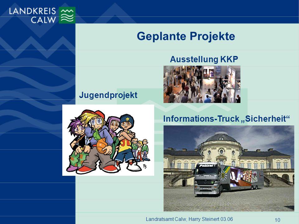 Landratsamt Calw, Harry Steinert 03.06 10 Geplante Projekte Informations-Truck Sicherheit Jugendprojekt Ausstellung KKP