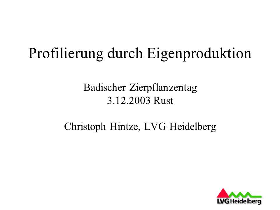 Profilierung durch Eigenproduktion Badischer Zierpflanzentag 3.12.2003 Rust Christoph Hintze, LVG Heidelberg