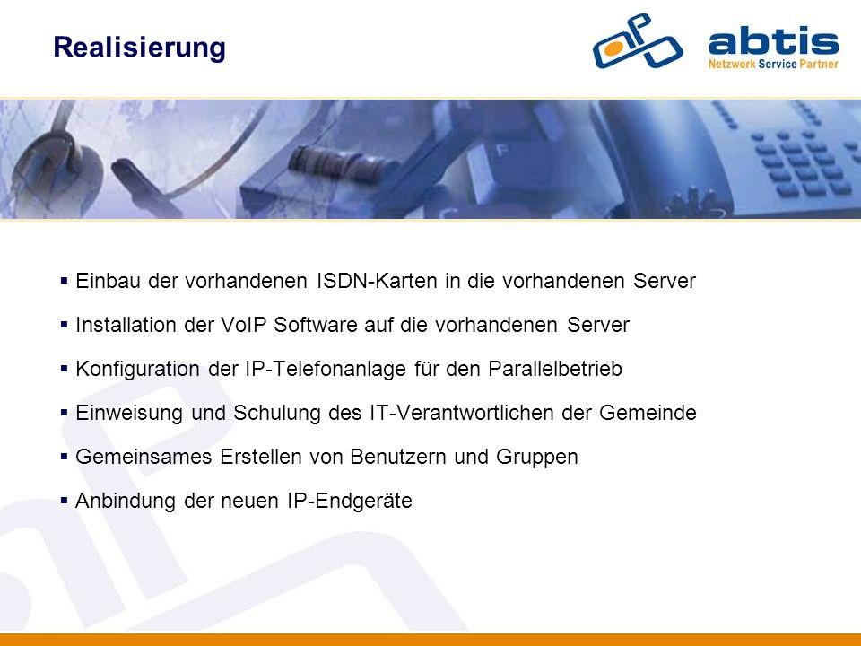 Realisierung IT - Security Einbau der vorhandenen ISDN-Karten in die vorhandenen Server Installation der VoIP Software auf die vorhandenen Server Konf