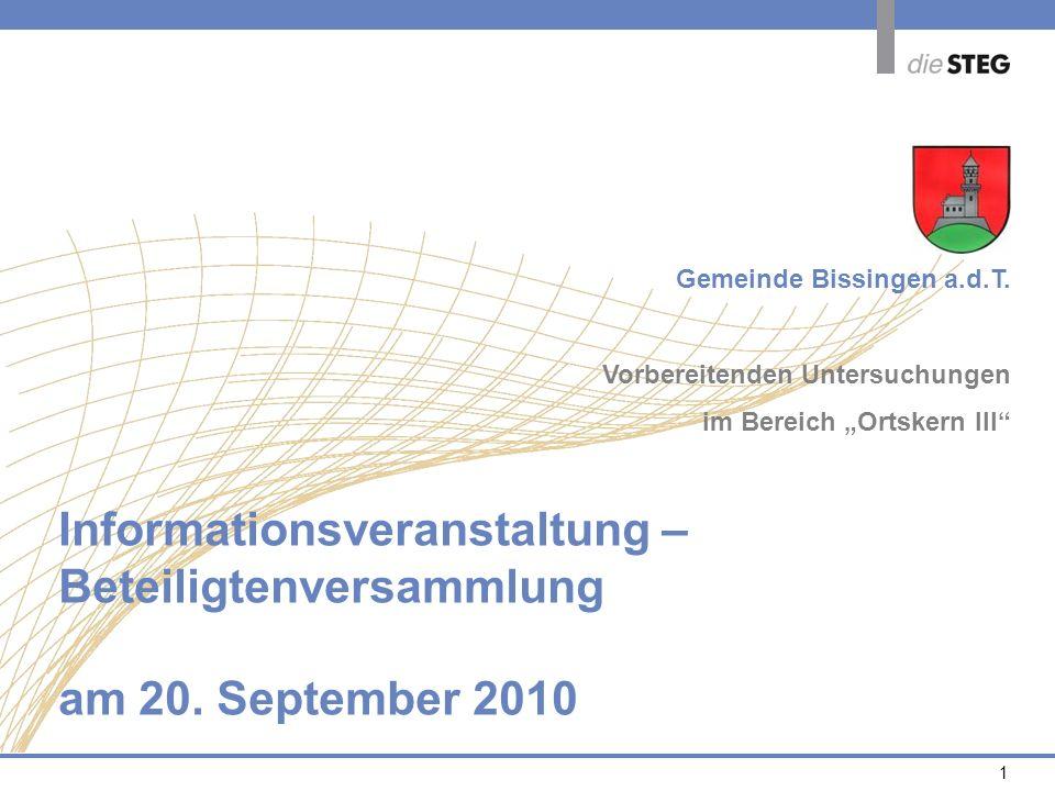 1 Informationsveranstaltung – Beteiligtenversammlung am 20. September 2010 Gemeinde Bissingen a.d.T. Vorbereitenden Untersuchungen im Bereich Ortskern