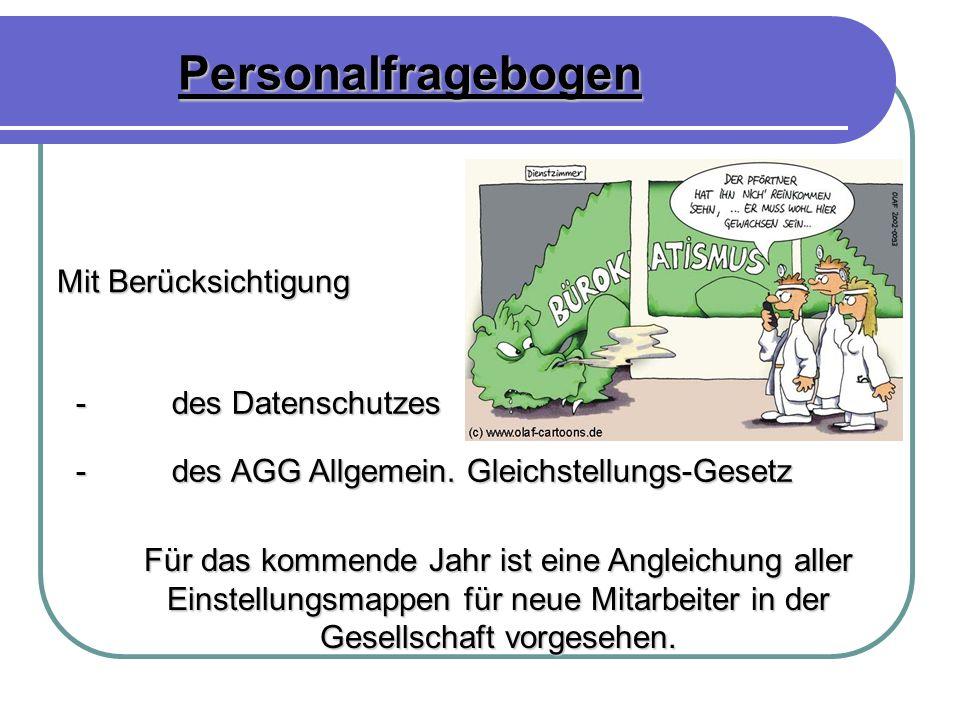 Personalfragebogen Mit Berücksichtigung -des Datenschutzes -des AGG Allgemein. Gleichstellungs-Gesetz Für das kommende Jahr ist eine Angleichung aller