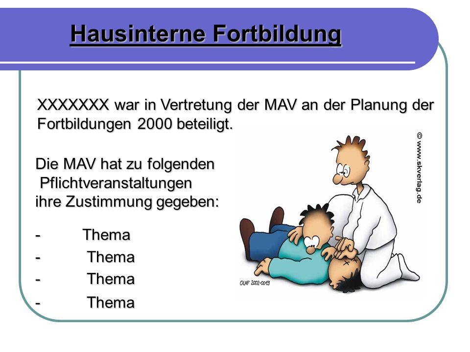Hausinterne Fortbildung XXXXXXX war in Vertretung der MAV an der Planung der Fortbildungen 2000 beteiligt. - Thema Die MAV hat zu folgenden Pflichtver
