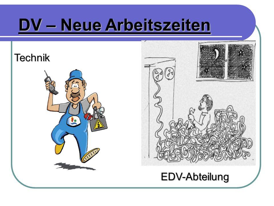 DV – Neue Arbeitszeiten Technik EDV-Abteilung