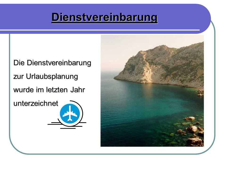 Die Dienstvereinbarung zur Urlaubsplanung wurde im letzten Jahr unterzeichnet Dienstvereinbarung