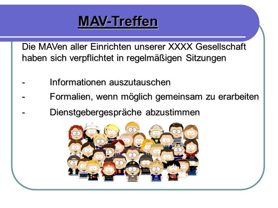 MAV-Treffen Die MAVen aller Einrichten unserer XXXX Gesellschaft haben sich verpflichtet in regelmäßigen Sitzungen -Informationen auszutauschen -Forma
